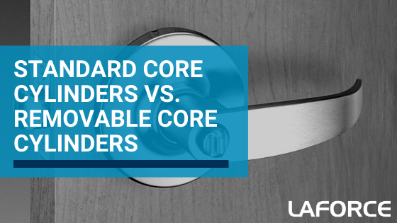 Standard Core Cylinders vs. Removable Core Cylinders