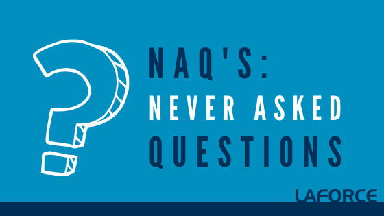 NAQ's: Never Asked Questions