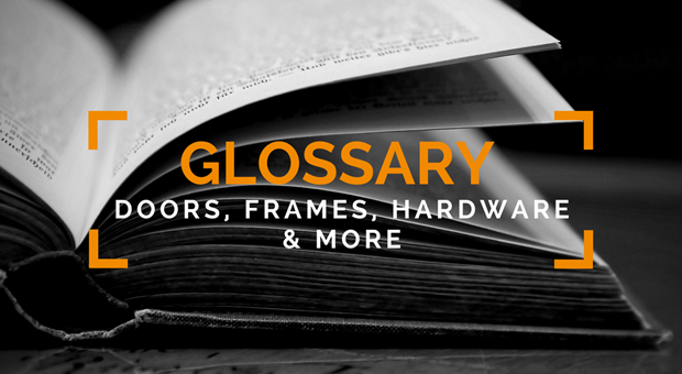 Glossary: Doors, Frames, Hardware & More