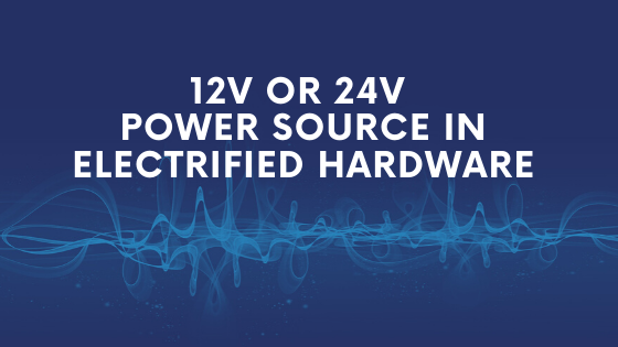 12V or 24V Power Source in Electrified Hardware